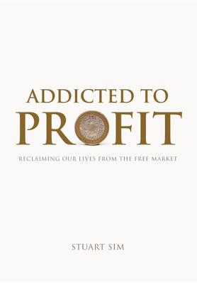 Image for Addicted to Profit: Reclaiming Our Lives from the Free Market