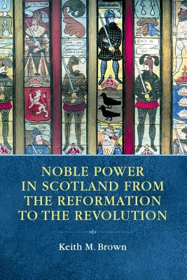 Image for Noble Power in Scotland from the Reformation to the Revolution
