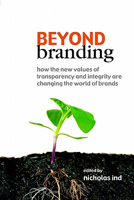 Image for Beyond Branding: How the New Values of Transparency and Integrity Are Changing the World of Brands