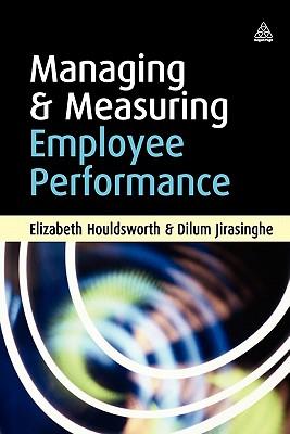 Managing and Measuring Employee Performance, Houldsworth, Elizabeth; Jirasinghe, Dilum