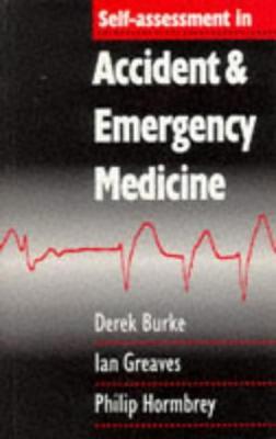 Self-Assessment In Accident and Emergency Medicine, Burke, Derek; Greaves, Ian; Hormbrey, Philip