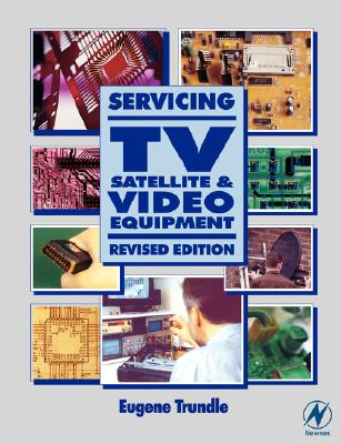 Servicing TV, Satellite and Video Equipment, TRUNDLE, EUGENE