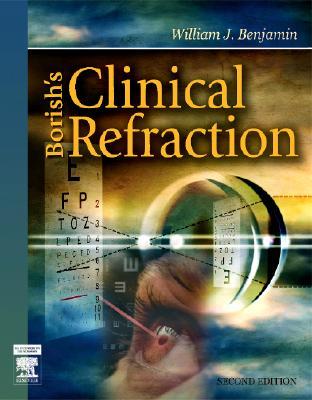 Borish's Clinical Refraction, 2e (Benjamin, Borish's Clinical Refraction), Benjamin OD  MS  PhD, William J.
