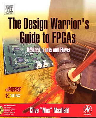The Design Warrior's Guide to FPGAs: Devices, Tools and Flows (Edn Series for Design Engineers), Maxfield, Clive