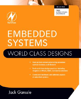 Embedded Systems: World Class Designs, Jack Ganssle (Editor)