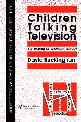 Children Talking Television: The Making Of Television Literacy (Critical Perspectives on Literary and Education)