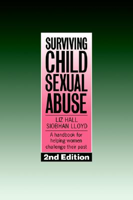Surviving Child Sexual Abuse: A Handbook For Helping Women Challenge Their Past, Hall, Liz; Lloyd, Siobhan