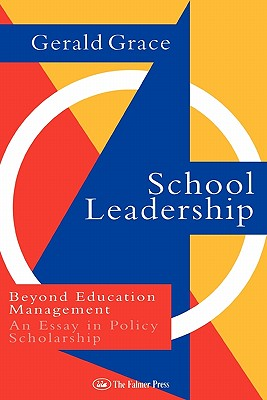School Leadership: Beyond Education Management, Grace, Professor Gerald; Grace, Gerald