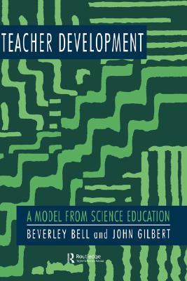 Teacher Development: A Model From Science Education, Bell, Beverley; Gilbert, John