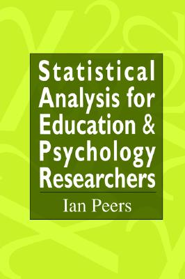 Statistical Analysis for Education and Psychology Researchers: Tools for researchers in education and psychology, Peers, Ian