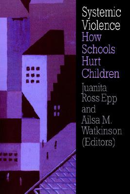 Systemic Violence: How Schools Hurt Children