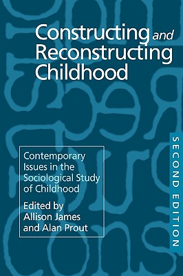 Constructing and Reconstructing Childhood: Contemporary Issues in the Sociological Study of Childhood