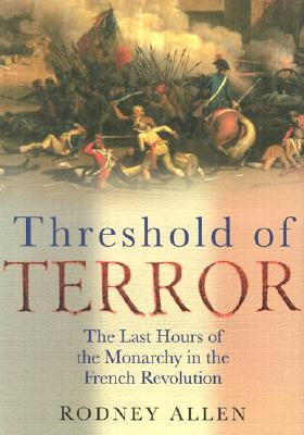 Image for Threshold of Terror: the Last Hours of the Monarchy in the French Revolution