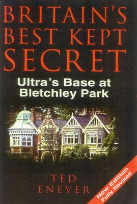 Britain's Best Kept Secret: Ultra's Base at Bletchley Park, ENEVER, Ted