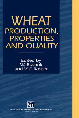 Wheat: Production, Properties and Quality, Bushuk, W.; Rasper, V.F.