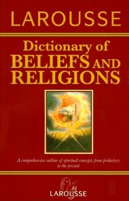 Image for Larousse Dictionary of Beliefs and Religions