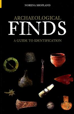 Archaeological Finds: A Guide to Identification (Revealing History), Norena Shopland