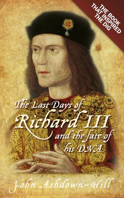 Image for The Last Days of Richard III and the Fate of his DNA: The Book that Inspired the Dig