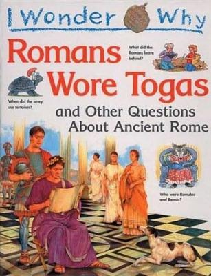Image for I Wonder Why the Romans Wore Togas: and Other Questions About Ancient Rome