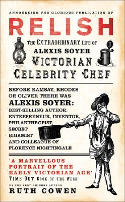 Image for Relish : the extraordinary life of Alexis Soyer Victorian Celebrity Chef