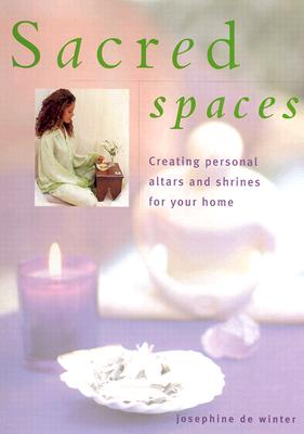 Image for SACRED SPACES CREATING PERSONAL ALTARS AND SHRINES FOR YOUR HOME