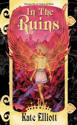 In the Ruins (Crown of Stars, Vol. 6), Kate Elliott