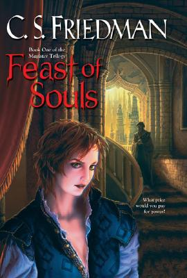 Feast of Souls (The Magister Trilogy, Book 1), C. S. Friedman