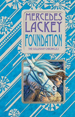 Foundation: Book One of the Collegium Chronicles: A Valdemar Novel, Mercedes Lackey