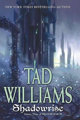 Shadowrise (Shadowmarch, Vol. 3), Tad Williams