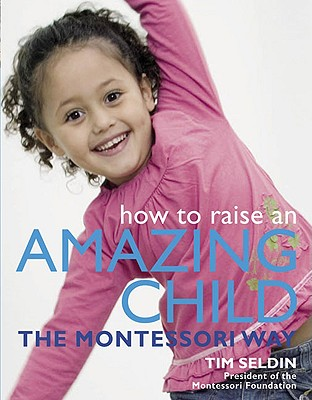 Image for How To Raise An Amazing Child the Montessori Way