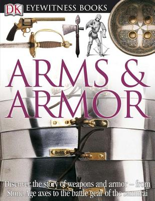 Arms and Armor (DK Eyewitness Books), DK Publishing