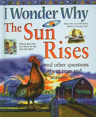 Image for I Wonder Why the Sun Rises and Other Questions about Time and Seasons (I Wonder Why (Pb))