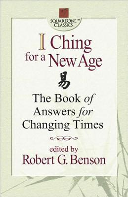 I Ching for a New Age: The Book of Answers for Changing Times (Square One Classics)