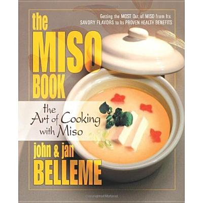 The Miso Book: The Art of Cooking with Miso, Belleme, John; Belleme, Jan