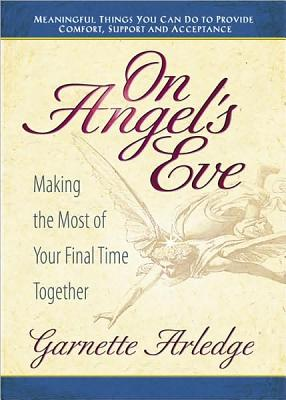 ON ANGEL'S EVE : MAKING THE MOST OF YOUR, GARNETTE ARLEDGE