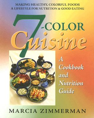 Image for 7-Color Cuisine: A Cookbook and Nutrition Guide