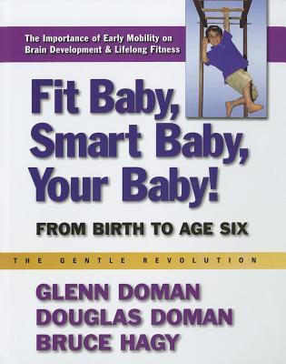 Fit Baby, Smart Baby, Your Baby! (The Gentle Revolution Series), Doman, Glenn; Doman, Douglas; Hagy, Bruce