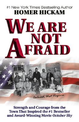 We Are Not Afraid: Strength and Courage from the Town That Inspired the #1 Bestseller and Award-Winning Movie October Sky, Hickam, Homer H.; Hickam, Homer