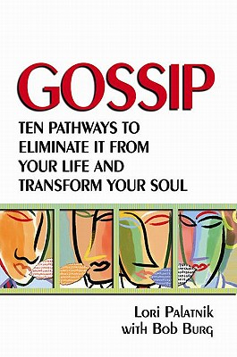 Gossip: Ten Pathways to Eliminate It from Your Life and Transform Your Soul, Palatnik, Lori;Burg, Bob
