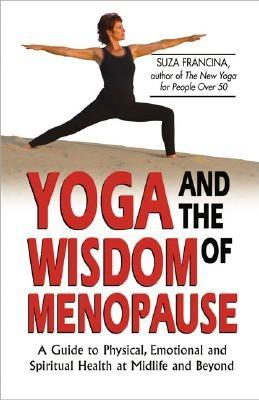 Image for Yoga and the Wisdom of Menopause: A Guide to Physical, Emotional and Spiritual Health at Midlife and Beyond