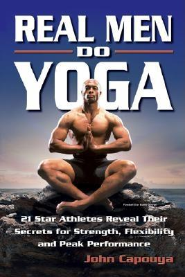 Image for Real Men Do Yoga: 21 Star Athletes Reveal Their Secrets for Strength, Flexibility and Peak Performance