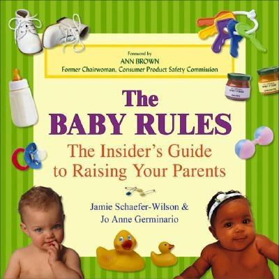 Baby Rules: The Insider's Guide to Raising Your Parents, Schaefer-Wilson, Jamie; Germinario, Jo Anne