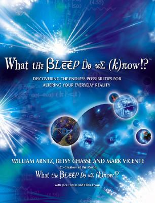 What the Bleep Do We Know!?(TM): Discovering the Endless Possibilities for Altering Your Everyday Reality, Arntz, William; Chasse, Betsy; Vicente, Mark