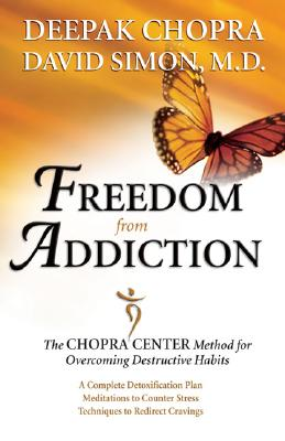 "Freedom from Addiction: The Chopra Center Method for Overcoming Destructive Habits, ""Chopra, Deepak & David Simon"""
