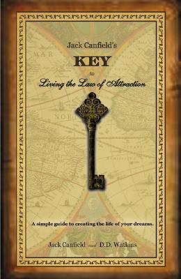 Image for Jack Canfield's Key to Living the Law of Attraction: A Simple Guide to Creating the Life of Your Dreams