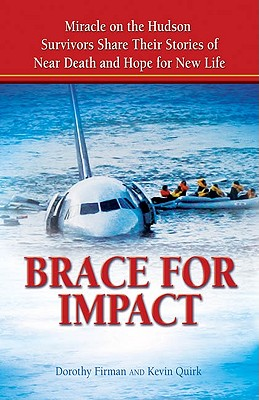Brace for Impact: Miracle on the Hudson Survivors Share Their Stories of Near Death and Hope for New Life, Firman, Dorothy; Quirk, Kevin