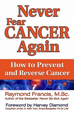 Image for Never Fear Cancer Again: How to Prevent and Reverse Cancer (Never Be)