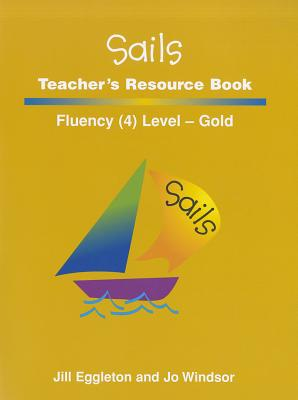 Sails Teacher's Resource Book: Fluency Level 4, Gold [Paperback], Jill Eggleton (Author), Jo Windsor (Author)