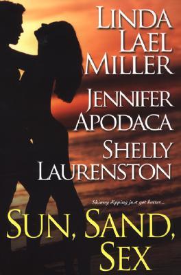 """Sun, Sand, Sex"", ""Miller, Linda Lael, Apodaca, Jennifer, Laurenston, Shelly"""