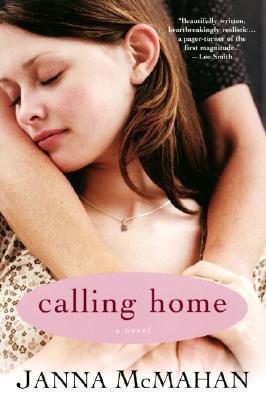 Calling Home, a Novel, McMahan, Janna